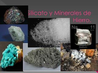 Silicato y Minerales de Hierro.