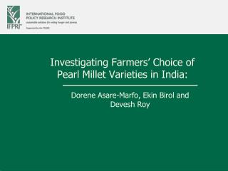 Investigating Farmers� Choice of Pearl Millet Varieties in India: