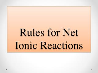 Rules for Net Ionic Reactions