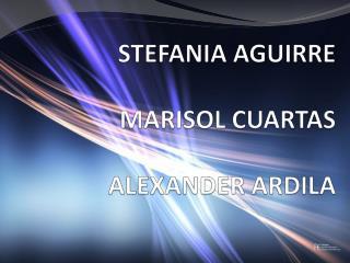 STEFANIA AGUIRRE MARISOL CUARTAS ALEXANDER ARDILA