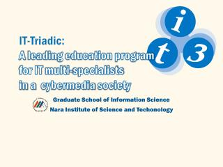 IT-Triadic: A  leading education program  for IT  multi-specialists  in  a   cybermedia society