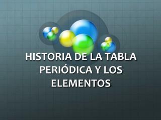 HISTORIA DE LA TABLA PERI�DICA Y LOS ELEMENTOS