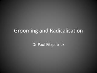 Grooming and Radicalisation