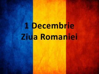 1 Decembrie  Ziua Romaniei