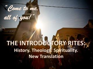 the introductory rites: History. Theology. Spirituality.  New  Translation