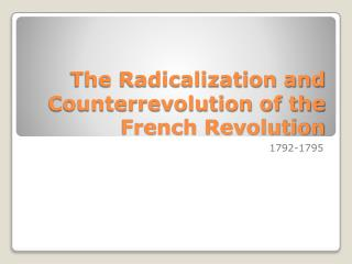 The Radicalization and Counterrevolution of the French Revolution
