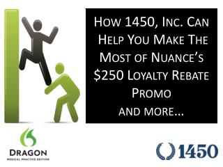 How 1450, Inc. Can  Help You Make The  Most of Nuance's  $250 Loyalty Rebate  P romo and more…
