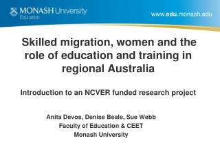 Anita  Devos , Denise Beale, Sue Webb Faculty of Education & CEET Monash University