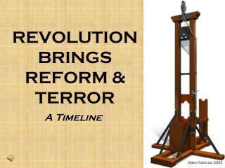 REVOLUTION  BRINGS  REFORM & TERROR
