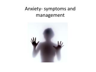 Anxiety- symptoms and management