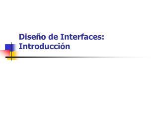 Dise o de Interfaces: Introducci n