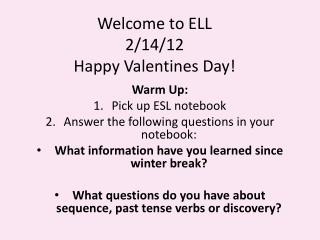 Welcome to ELL 2/14/12 Happy Valentines Day!