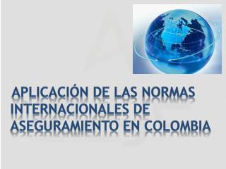 Aplicación de las Normas Internacionales de Aseguramiento en Colombia