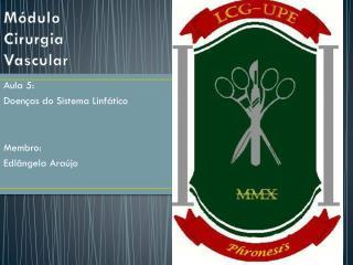 Aula  5:    Doenças  do Sistema Linfático Membro :  Edlângela Araújo