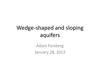 Wedge-shaped and sloping aquifers