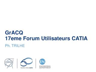 GrACQ 17eme Forum  Utilisateurs  CATIA