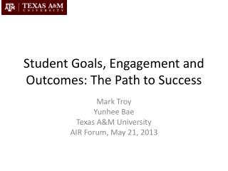 Student Goals, Engagement and Outcomes: The Path to Success