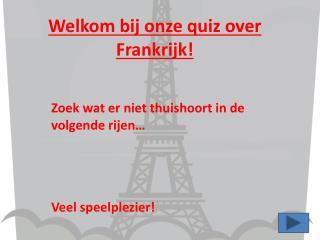 Welkom  bij  onze quiz over  Frankrijk !