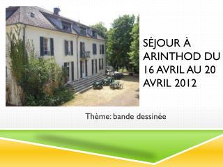 Séjour à Arinthod du 16 avril au 20 avril 2012