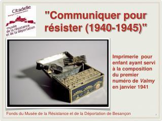 """""""Communiquer pour résister (1940-1945)"""""""