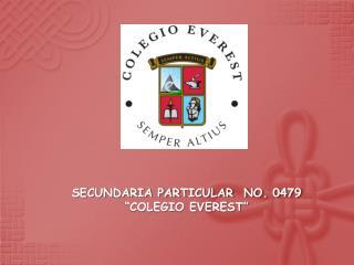 """SECUNDARIA PARTICULAR  NO. 0479 """"COLEGIO EVEREST"""""""