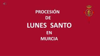 PROCESIÓN     DE  LUNES  SANTO EN     MURCIA