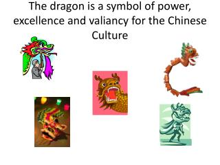 The dragon is a symbol of power, excellence and valiancy for the Chinese Culture