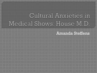 Cultural Anxieties in Medical Shows: House M.D.
