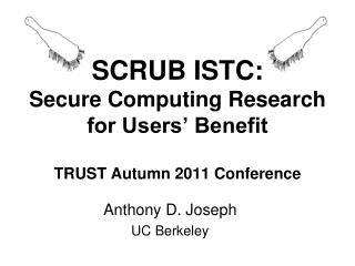 SCRUB ISTC: Secure Computing Research for Users'  Benefit TRUST Autumn 2011 Conference