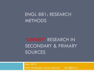"Engl  881: research methods ""LIBRARY""  research in Secondary & primary sources"