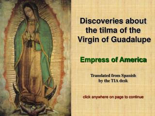 Discoveries about the tilma of the  Virgin of Guadalupe  Empress of America  Translated from Spanish by the TIA desk  cl