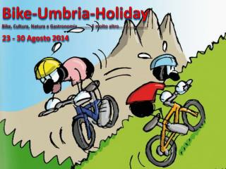 Bike-Umbria-Holiday Bike,  Cultura ,  Natura  e  Gastronomia ……….. E molto  altro ……………………