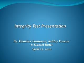 Integrity Test Presentation