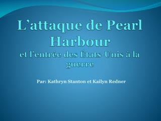 L'attaque de Pearl Harbour et l'entrée des États-Unis à la guerre