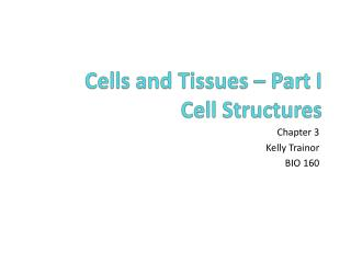 Cells and Tissues – Part I Cell Structures