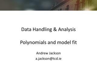 Data Handling & Analysis Polynomials and model fit