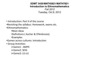 EDMT  3420/MATH3821/MATH7821  Introduction to Ethnomathematics Fall 2012 Tuesday, Oct.9, 2012