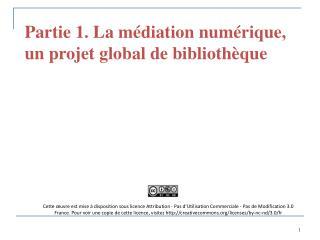 Partie 1. La médiation numérique, un projet global de bibliothèque