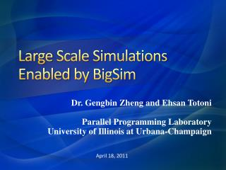 Large  Scale Simulations  E nabled  by  BigSim