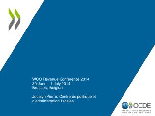 WCO Revenue Conference 2014 30 June – 1 July  2014 Brussels,  Belgium