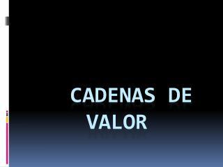 CADENAS DE VALOR