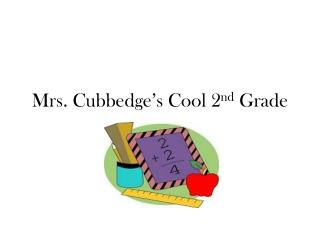 Mrs.  Cubbedge's  Cool 2 nd  Grade