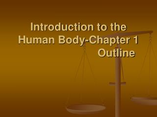 Introduction to the Human Body-Chapter 1                          Outline
