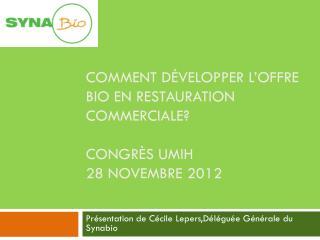 Comment développer l'offre BIO en restauration commerciale? Congrès UMIH 28 novembre 2012