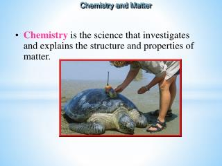 Chemistry  is the science that investigates and explains the structure and properties of matter.