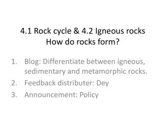 4.1 Rock cycle & 4.2 Igneous rocks How do rocks form?