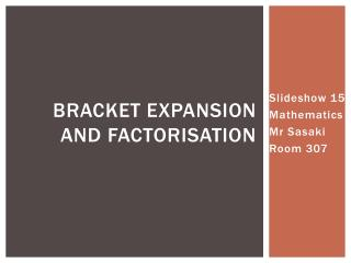 Bracket Expansion and Factorisation