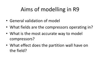 Aims of modelling in R9