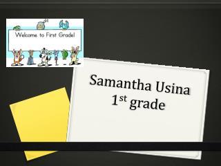 Samantha  Usina 1 st  grade