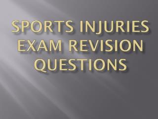 Sports Injuries Exam Revision Questions